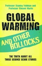 Global Warming and Other Bollocks ebook by Professor Stanley Feldman,Professor Vincent Marks