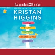 Now That You Mention It audiobook by Kristan Higgins