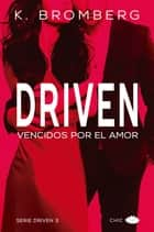 Driven. Vencidos por el amor eBook by K. Bromberg, Andrea Quesada