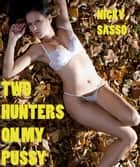 Two Hunters On My Pussy: Erotic story ebook by Nicky Sasso
