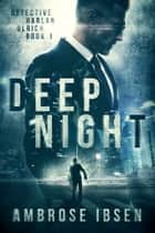 Deep Night ebook by Ambrose Ibsen
