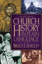 Church History in Plain Language ebook by Bruce Shelley