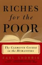 Riches for the Poor: The Clemente Course in the Humanities ebook by Earl Shorris