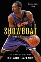 Showboat - The Life of Kobe Bryant ebook by Roland Lazenby