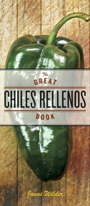 The Great Chiles Rellenos Book ebook by Janos Wilder,Laurie Smith