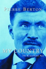 My Country - The Remarkable Past ebook by Pierre Berton