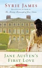 Jane Austen's First Love eBook by Syrie James