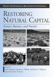 Restoring Natural Capital - Science, Business, and Practice ebook by James Aronson, Peter H. Raven, Suzanne J. Milton,...