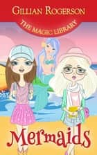 Mermaids - The Magic Library, #5 ebook by Gillian Rogerson
