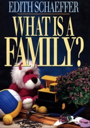 What is a Family? ebook by Edith Schaeffer