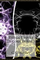 Rising Empire Trilogy ebook by C. S. Woolley