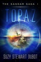 Topaz: The Sandar Saga 1 ebook by Suzy Stewart Dubot