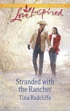 Stranded with the Rancher (Mills & Boon Love Inspired) ebook by Tina Radcliffe