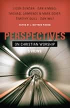 Perspectives on Christian Worship ebook by J. Matthew Pinson, Ligon Duncan, Dan Kimball,...