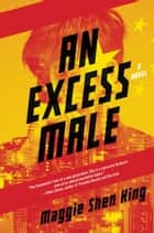 An Excess Male - A Novel ebook by Maggie Shen King