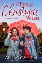 A Texas Christmas Wish ebook by Alissa Callen