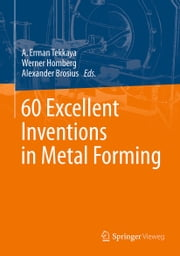 60 Excellent Inventions in Metal Forming ebook by A. Erman Tekkaya,Werner Homberg,Alexander Brosius