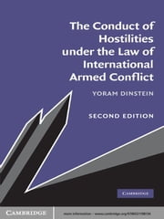 The Conduct of Hostilities under the Law of International Armed Conflict ebook by Yoram Dinstein