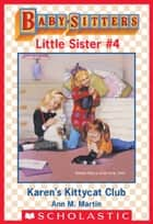 Karen's Kittycat Club (Baby-Sitters Little Sister #4) ebook by Ann M. Martin