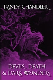 Devils, Death & Dark Wonders ebook by Randy Chandler