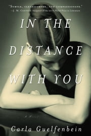 In the Distance with You - A Novel ebook by Carla Guelfenbein, John Cullen