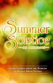 Summer Solstice - Kindle Press Anthologies, #3 ebook by Lincoln Cole, Jasmine Silvera, S. G. Basu,...