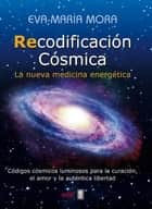 Recodificación Cósmica ebook by Eva Maria Mora