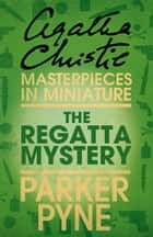 The Regatta Mystery: An Agatha Christie Short Story ebook by Agatha Christie