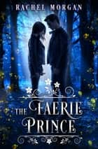 The Faerie Prince ebook by Rachel Morgan
