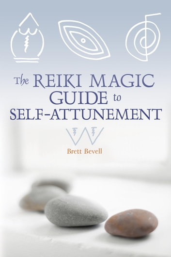 The Reiki Magic Guide to Self-Attunement ebook by Brett Bevell