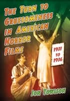 The Turn to Gruesomeness in American Horror Films, 1931–1936 ebook by Jon Towlson