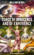 Songs of Innocence and of Experience (With All the Originial Illustrations) - Showing the Two Contrary States of the Human Soul ebook by William Blake