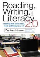 Reading, Writing, and Literacy 2.0 ebook by Denise Johnson