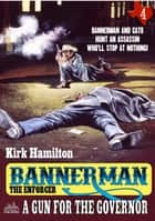 Bannerman the Enforcer 4: A Gun for the Governor ebook by Kirk Hamilton