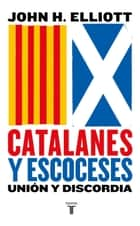 Catalanes y escoceses - Unión y discordia ebook by John H. Elliott