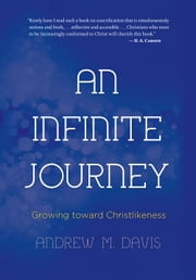 An Infinite Journey - Growing toward Christlikeness ebook by Dr. Andrew M. Davis