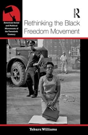 Rethinking the Black Freedom Movement ebook by Yohuru Williams