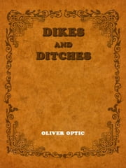Dikes And Ditches ebook by Oliver Optic (William Taylor Adams)