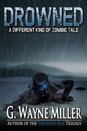 Drowned: A Different Kind of Zombie Tale ebook by G. Wayne Miller