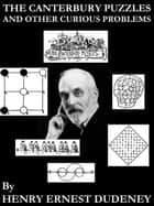 The Canterbury Puzzles and Other Curious Problems ebook by Henry Ernest Dudeney