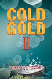 Cold Gold II ebook by Dennis J. McTaggart