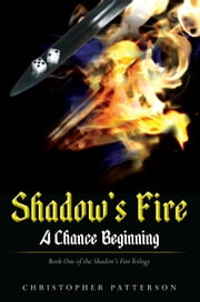 A Chance Beginning - Book One of the Shadow's Fire Trilogy ebook by Christopher Patterson