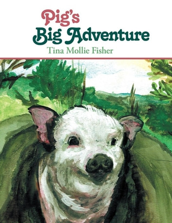 Pig's Big Adventure ebook by Tina Mollie Fisher