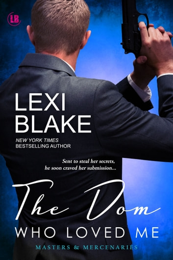 The Dom Who Loved Me, Masters and Mercenaries, Book 1 ebook by Lexi Blake