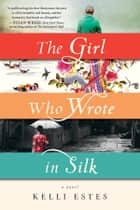 The Girl Who Wrote in Silk eBook by Kelli Estes