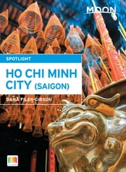 Moon Spotlight Ho Chi Minh City ebook by Dana Filek-Gibson