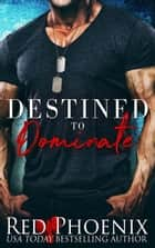 Destined to Dominate ebook by Red Phoenix