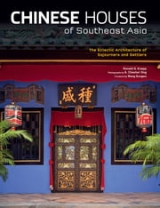 Chinese Houses of Southeast Asia - The Eclectic Architecture of Sojourners and Settlers ebook by Ronald G. Knapp,A. Chester Ong,Wang Gungwu