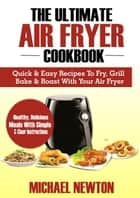 The Ultimate Air Fryer Cookbook ebook by Michael Newton