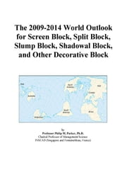The 2009-2014 World Outlook for Screen Block, Split Block, Slump Block, Shadowal Block, and Other Decorative Block ebook by ICON Group International, Inc.